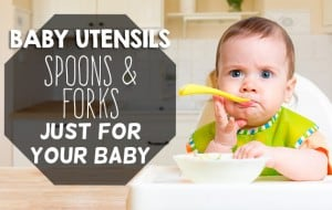 Baby Utensils: Spoons and forks JUST for your baby