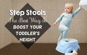 Toddler Step Stools: The BEST way to boost your toddlers height