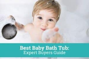 Best Baby Bath Tub: Expert Buyers Guide