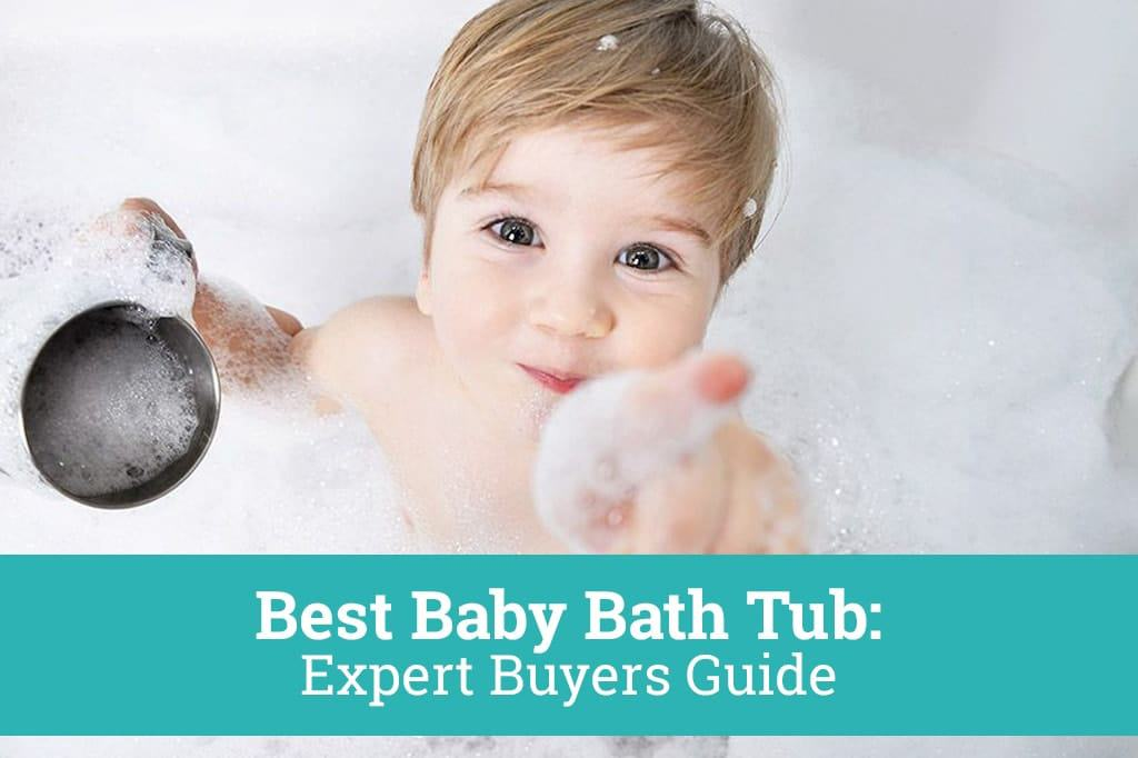 Best Baby Bath Tub: Expert Buyers Guide